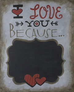 I Love You Because (Chalkboard)