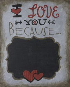 I Love You Because (Chalkboard)